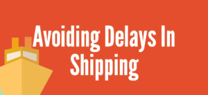 Avoiding Delays in Shipping